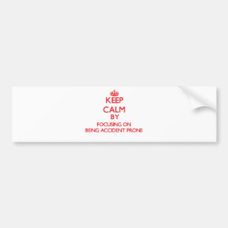 Keep Calm by focusing on Being Accident Prone Bumper Stickers