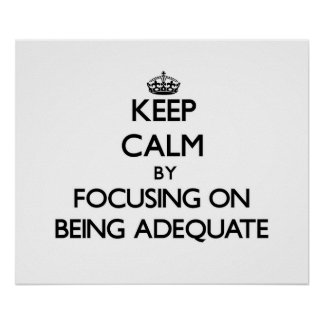 Keep Calm by focusing on Being Adequate Print