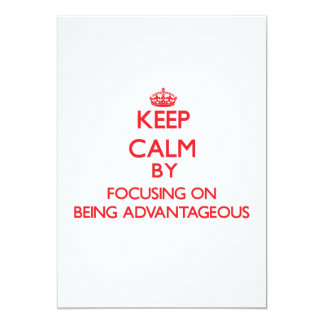 Keep Calm by focusing on Being Advantageous 5x7 Paper Invitation Card