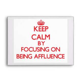 Keep Calm by focusing on Being Affluence Envelope