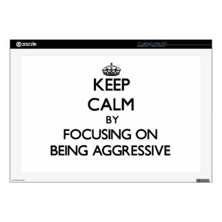 "Keep Calm by focusing on Being Aggressive Skin For 17"" Laptop"