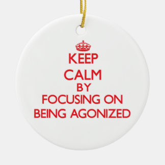 Keep Calm by focusing on Being Agonized Double-Sided Ceramic Round Christmas Ornament