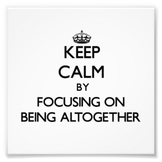 Keep Calm by focusing on Being Altogether Art Photo
