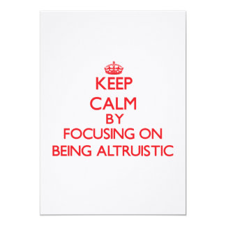 Keep Calm by focusing on Being Altruistic Custom Announcement