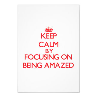Keep Calm by focusing on Being Amazed Personalized Announcements