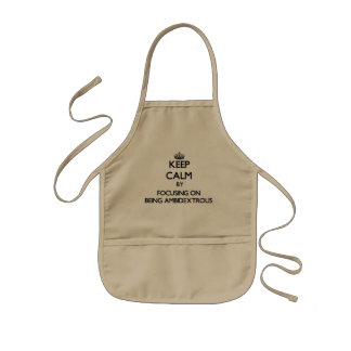 Keep Calm by focusing on Being Ambidextrous Kids' Apron