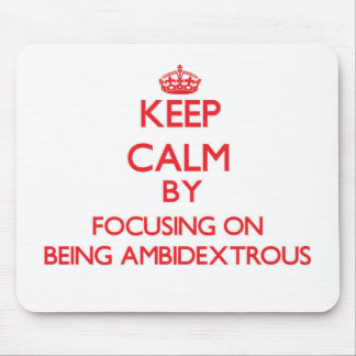 Keep Calm by focusing on Being Ambidextrous Mouse Pad