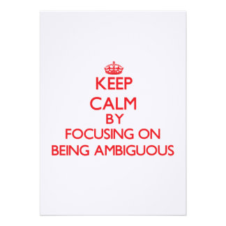 Keep Calm by focusing on Being Ambiguous Card