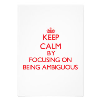 Keep Calm by focusing on Being Ambiguous Invite