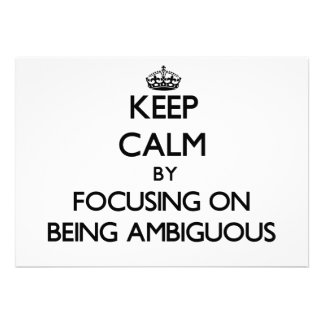 Keep Calm by focusing on Being Ambiguous Invites