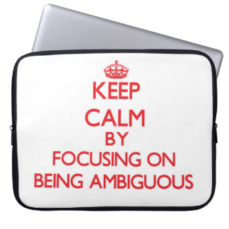 Keep Calm by focusing on Being Ambiguous Computer Sleeves