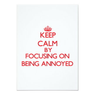 Keep Calm by focusing on Being Annoyed 5x7 Paper Invitation Card