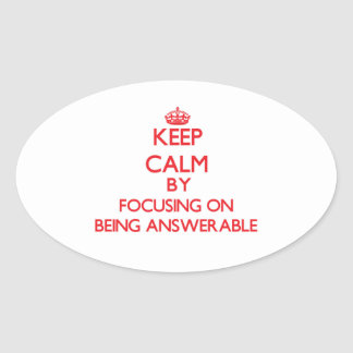 Keep Calm by focusing on Being Answerable Sticker