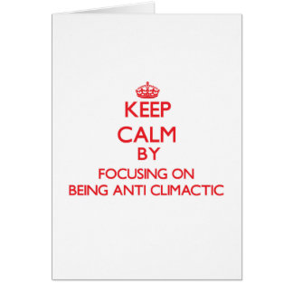 Keep Calm by focusing on Being Anti-Climactic Greeting Card