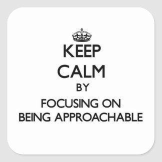 Keep Calm by focusing on Being Approachable Stickers