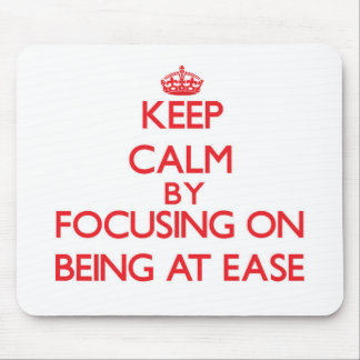Keep Calm by focusing on BEING AT EASE Mouse Pad