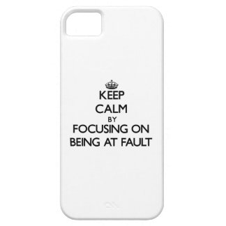 Keep Calm by focusing on Being At Fault iPhone 5 Covers