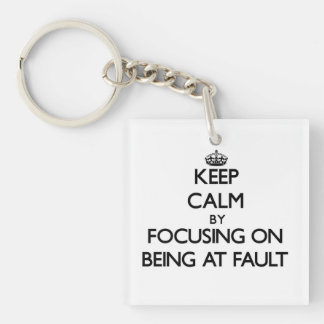 Keep Calm by focusing on Being At Fault Single-Sided Square Acrylic Keychain