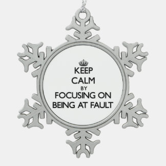Keep Calm by focusing on Being At Fault Snowflake Pewter Christmas Ornament