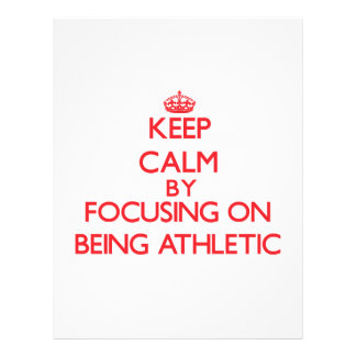 Keep Calm by focusing on Being Athletic Custom Flyer