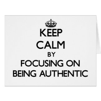 Keep Calm by focusing on Being Authentic Large Greeting Card