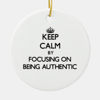 Keep Calm by focusing on Being Authentic Christmas Tree Ornament