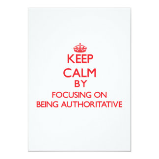 Keep Calm by focusing on Being Authoritative 5x7 Paper Invitation Card