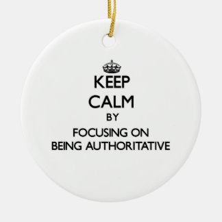 Keep Calm by focusing on Being Authoritative Ornaments