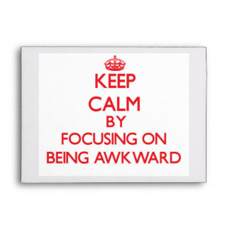 Keep Calm by focusing on Being Awkward Envelopes