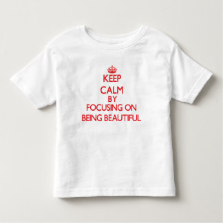 Keep Calm by focusing on Being Beautiful T-shirts