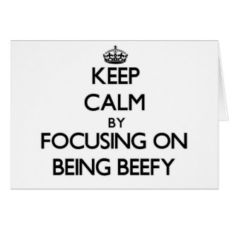 Keep Calm by focusing on Being Beefy Greeting Cards