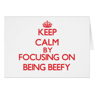 Keep Calm by focusing on Being Beefy Card