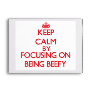 Keep Calm by focusing on Being Beefy Envelope