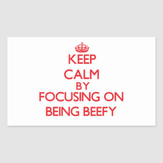 Keep Calm by focusing on Being Beefy Sticker