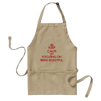 Keep Calm by focusing on Being Boastful Adult Apron
