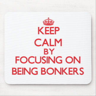 Keep Calm by focusing on Being Bonkers Mouse Pad