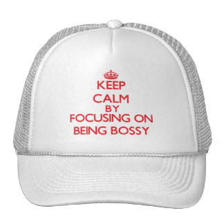 Keep Calm by focusing on Being Bossy Trucker Hat