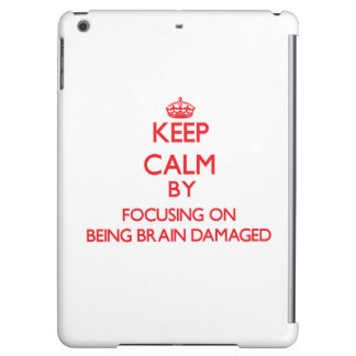 Keep Calm by focusing on Being Brain Damaged Cover For iPad Air