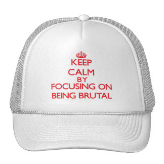 Keep Calm by focusing on Being Brutal Trucker Hat