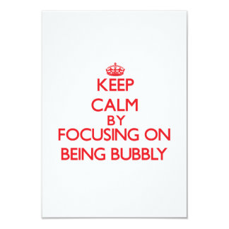 Keep Calm by focusing on Being Bubbly 3.5x5 Paper Invitation Card