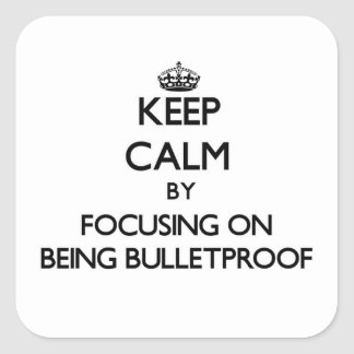 Keep Calm by focusing on Being Bulletproof Stickers