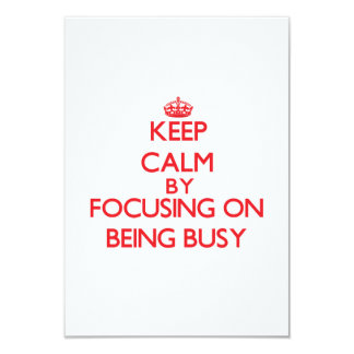 Keep Calm by focusing on Being Busy Personalized Invite