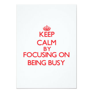 Keep Calm by focusing on Being Busy Announcement