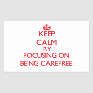Keep Calm by focusing on Being Carefree Stickers