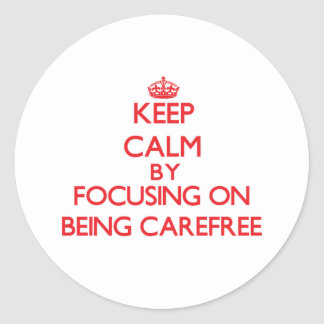 Keep Calm by focusing on Being Carefree Sticker