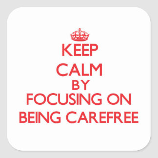 Keep Calm by focusing on Being Carefree Square Stickers