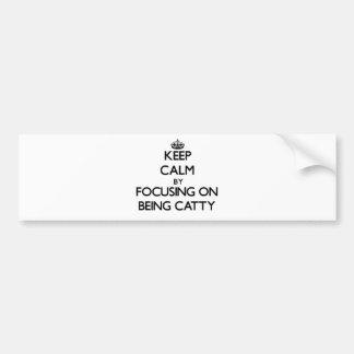 Keep Calm by focusing on Being Catty Car Bumper Sticker