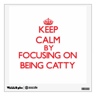 Keep Calm by focusing on Being Catty Wall Sticker