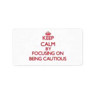 Keep Calm by focusing on Being Cautious Personalized Address Labels