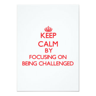 Keep Calm by focusing on Being Challenged 5x7 Paper Invitation Card